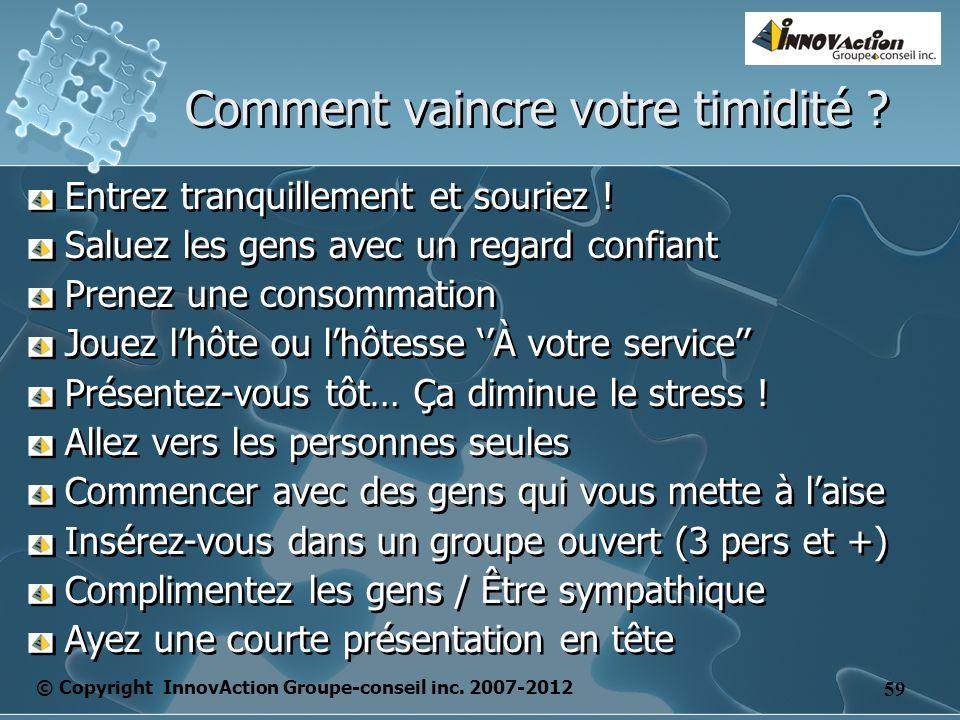 © Copyright InnovAction Groupe-conseil inc. 2007-2012 59 Comment vaincre votre timidité .