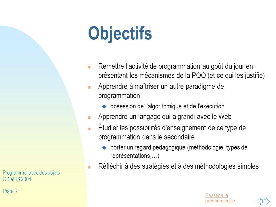 Passer à la première page Programmer avec des objets © CeFIS 2004 Page 194 // Création d un gestionnaire de mise en page pour le conteneur FlowLayout fl = new FlowLayout(); c.setLayout(fl); // Création des composants de la fenêtre JLabel ln = new JLabel( Nombre à examiner: ); jt = new JTextField(8); b = new JButton( Vérifier ); lm = new JLabel( Multiple de 7: ); // Ajout des composants au conteneur c.add(ln); c.add(jt); c.add(b); c.add(lm); // Ajout de l objet courant à la liste des écouteurs du bouton b.addActionListener(this); } // Implantation de la méthode d écoute public void actionPerformed(ActionEvent ae){ if (ae.getSource()==b){ int n = Integer.parseInt(jt.getText()); if (n % 7 == 0) lm.setText( Multiple de 7: + oui ); else lm.setText( Multiple de 7: + non ); }