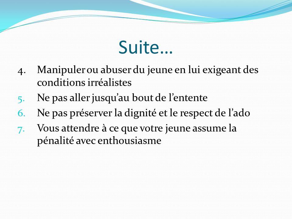 Suite… 4.Manipuler ou abuser du jeune en lui exigeant des conditions irréalistes 5. Ne pas aller jusquau bout de lentente 6. Ne pas préserver la digni