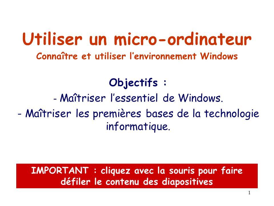 1 Connaître et utiliser lenvironnement Windows Objectifs : - Maîtriser lessentiel de Windows.
