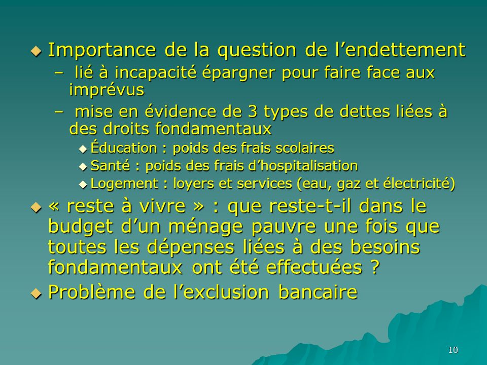 10 Importance de la question de lendettement Importance de la question de lendettement – lié à incapacité épargner pour faire face aux imprévus – mise