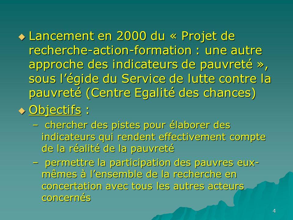 4 Lancement en 2000 du « Projet de recherche-action-formation : une autre approche des indicateurs de pauvreté », sous légide du Service de lutte cont