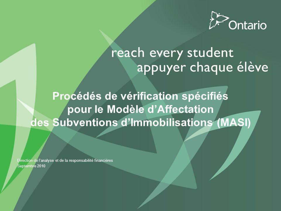 Procédés de vérification spécifiés pour le Modèle dAffectation des Subventions dImmobilisations (MASI) Direction de lanalyse et de la responsabilité financières Septembre 2010