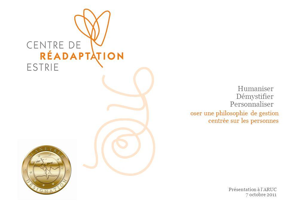 Humaniser Démystifier Personnaliser Présentation à lARUC 7 octobre 2011 oser une philosophie de gestion centrée sur les personnes