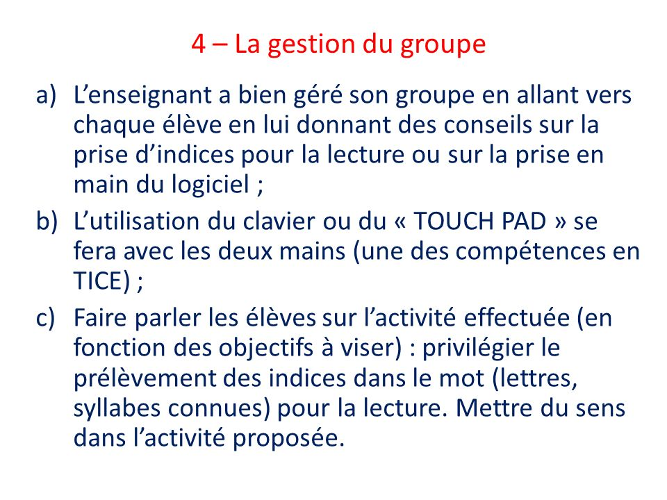 4 – La gestion du groupe a)Lenseignant a bien géré son groupe en allant vers chaque élève en lui donnant des conseils sur la prise dindices pour la le