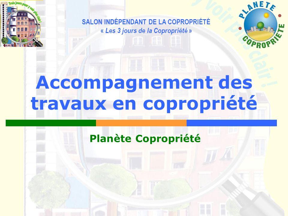 SALON INDÉPENDANT DE LA COPROPRIÉTÉ « Les 3 jours de la Copropriété » Accompagnement des travaux en copropriété Planète Copropriété