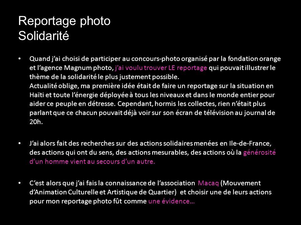 Reportage photo Solidarité Quand jai choisi de participer au concours-photo organisé par la fondation orange et lagence Magnum photo, jai voulu trouver LE reportage qui pouvait illustrer le thème de la solidarité le plus justement possible.