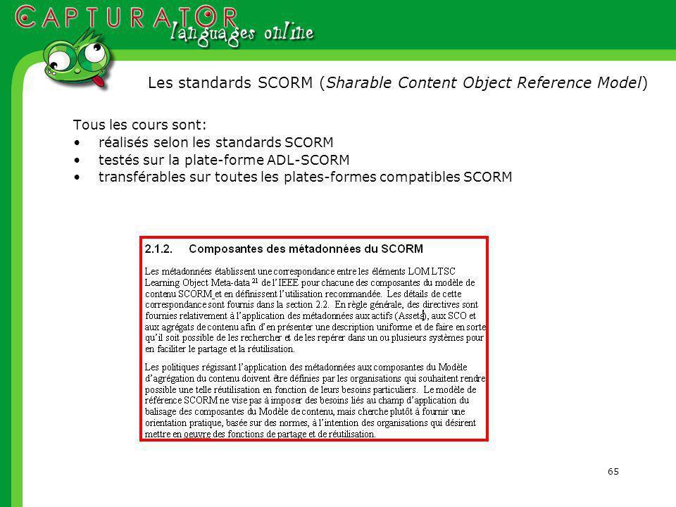 65 Tous les cours sont: réalisés selon les standards SCORM testés sur la plate-forme ADL-SCORM transférables sur toutes les plates-formes compatibles SCORM Les standards SCORM (Sharable Content Object Reference Model)