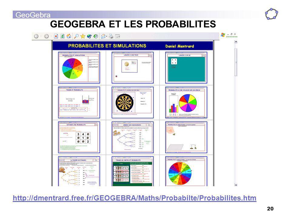 GeoGebra 20 GEOGEBRA ET LES PROBABILITES http://dmentrard.free.fr/GEOGEBRA/Maths/Probabilte/Probabilites.htm