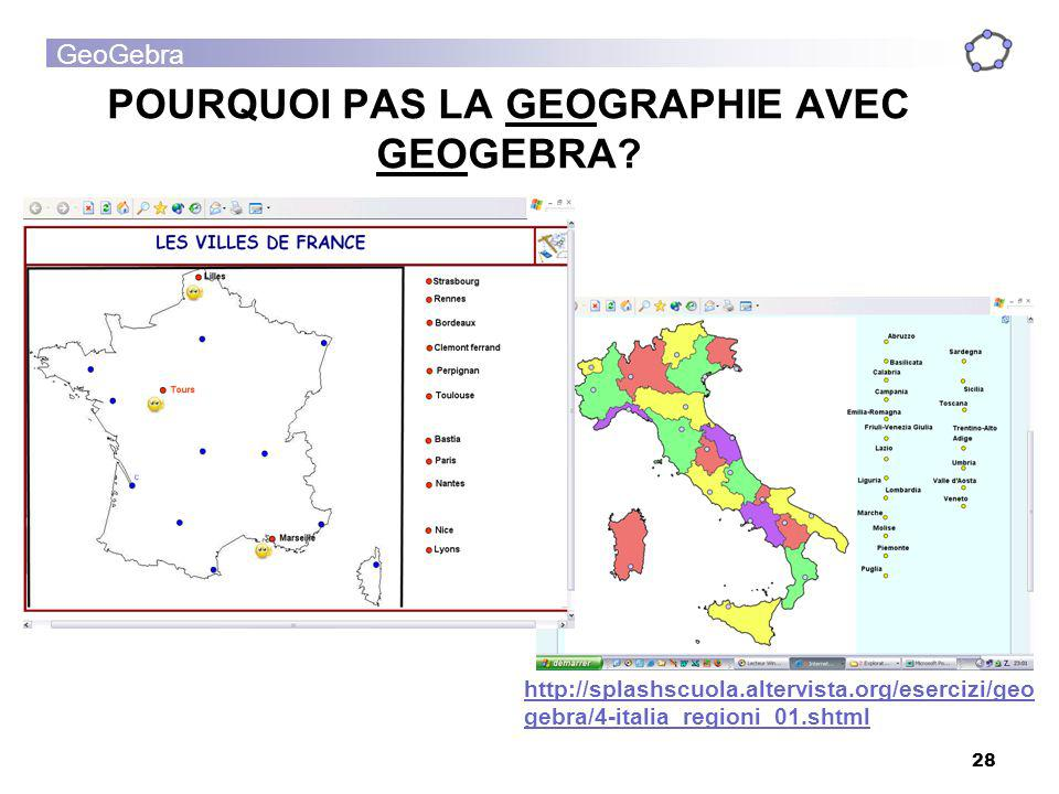 GeoGebra 28 POURQUOI PAS LA GEOGRAPHIE AVEC GEOGEBRA? http://splashscuola.altervista.org/esercizi/geo gebra/4-italia_regioni_01.shtml