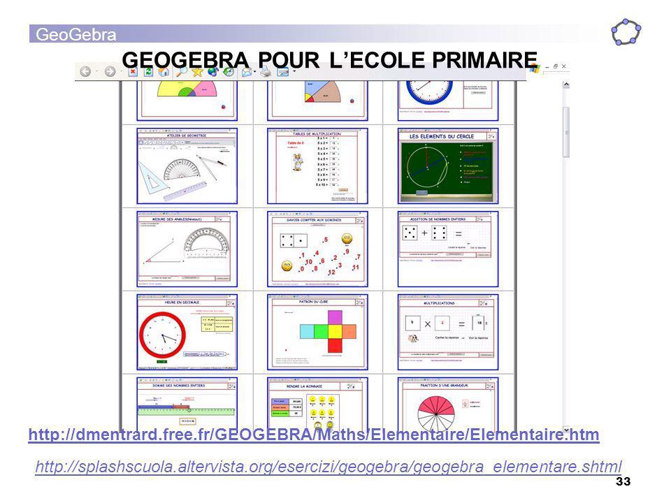 GeoGebra 33 GEOGEBRA POUR LECOLE PRIMAIRE http://dmentrard.free.fr/GEOGEBRA/Maths/Elementaire/Elementaire.htm http://splashscuola.altervista.org/eserc