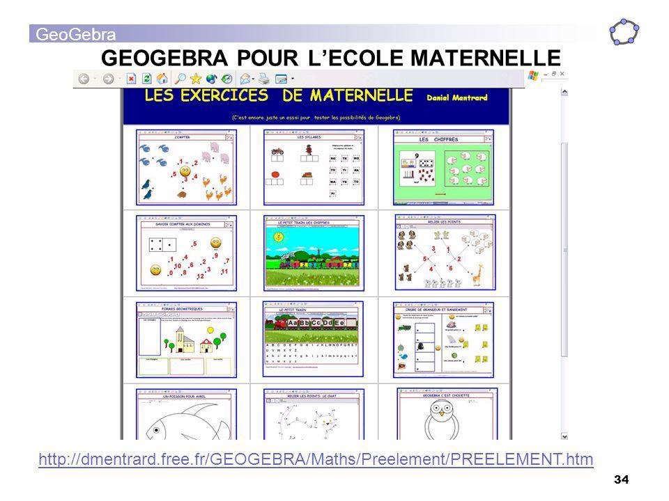 GeoGebra 34 GEOGEBRA POUR LECOLE MATERNELLE http://dmentrard.free.fr/GEOGEBRA/Maths/Preelement/PREELEMENT.htm