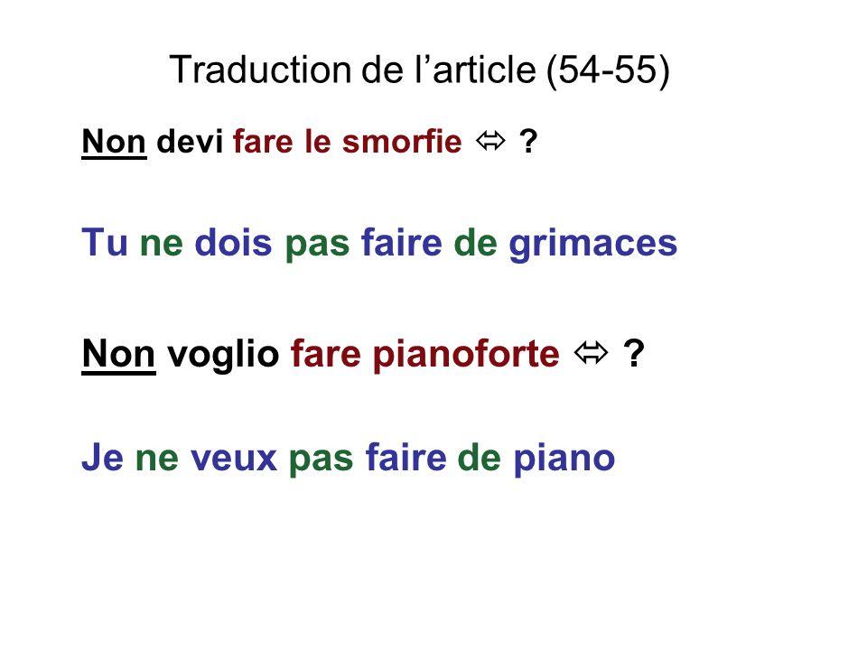 Traduction de larticle (54-55) Non devi fare le smorfie ? Tu ne dois pas faire de grimaces Non voglio fare pianoforte ? Je ne veux pas faire de piano