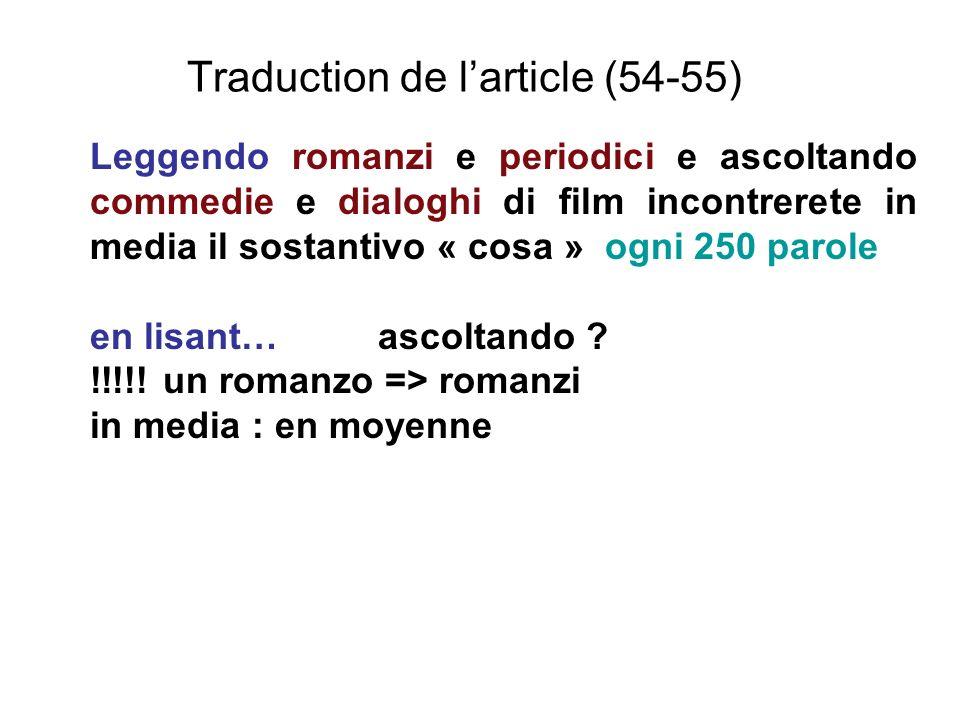 Traduction de larticle (54-55) Leggendo romanzi e periodici e ascoltando commedie e dialoghi di film incontrerete in media il sostantivo « cosa » ogni