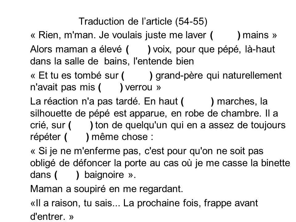 Traduction de larticle (54-55) « Rien, m'man. Je voulais juste me laver (les…) mains » Alors maman a élevé (la…) voix, pour que pépé, là-haut dans la