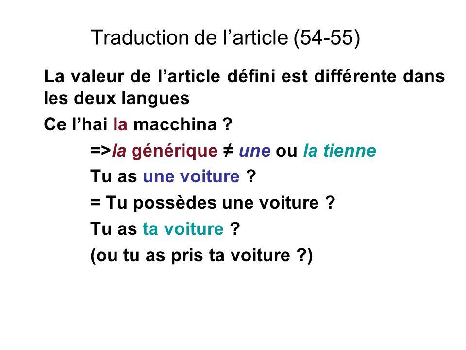 La valeur de larticle défini est différente dans les deux langues Ce lhai la macchina ? =>la générique une ou la tienne Tu as une voiture ? = Tu possè