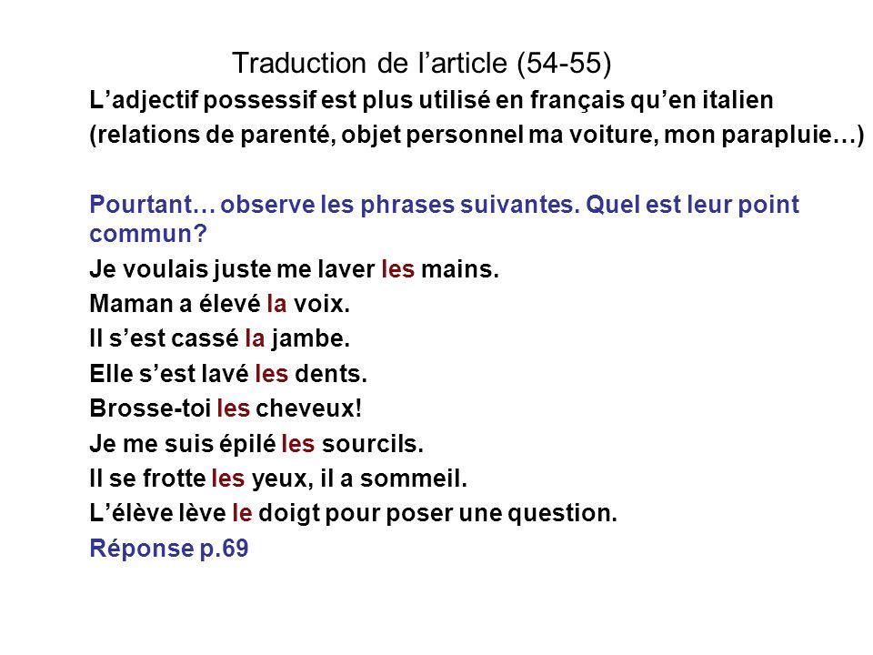 Traduction de larticle (54-55) Ladjectif possessif est plus utilisé en français quen italien (relations de parenté, objet personnel ma voiture, mon pa