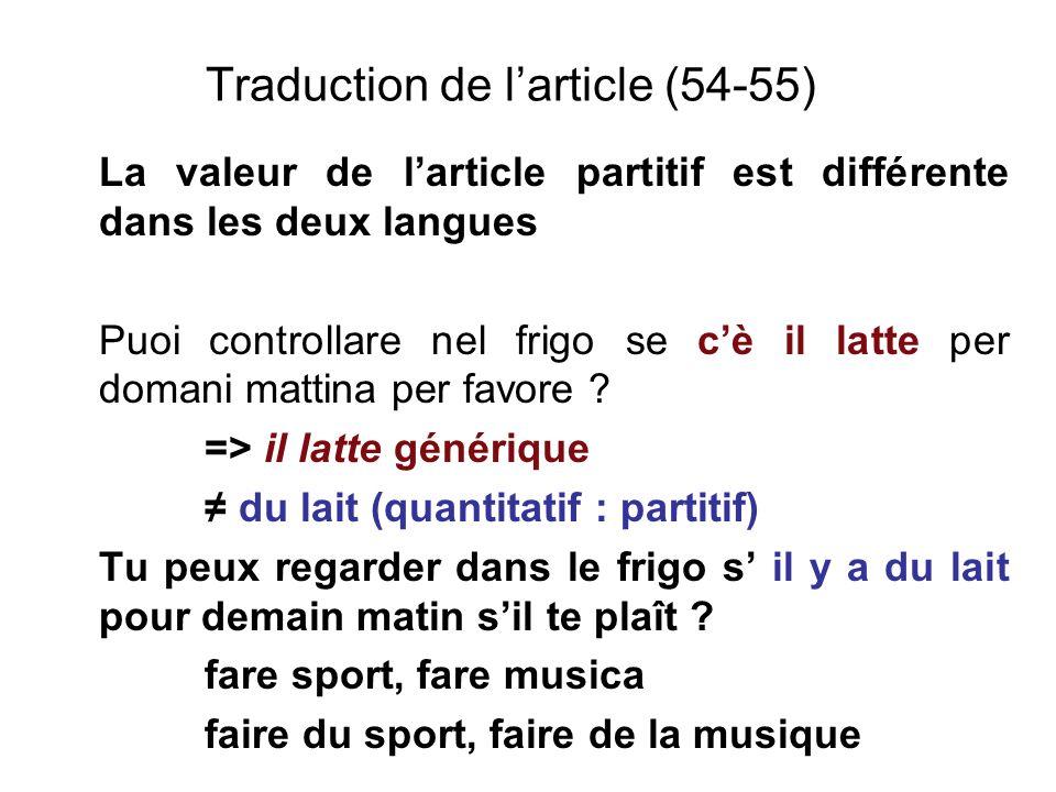 Traduction de larticle (54-55) La valeur de larticle partitif est différente dans les deux langues Puoi controllare nel frigo se cè il latte per doman