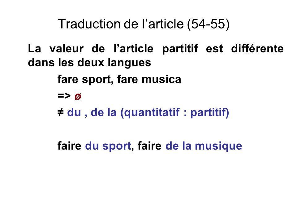 Traduction de larticle (54-55) La valeur de larticle partitif est différente dans les deux langues fare sport, fare musica => ø du, de la (quantitatif