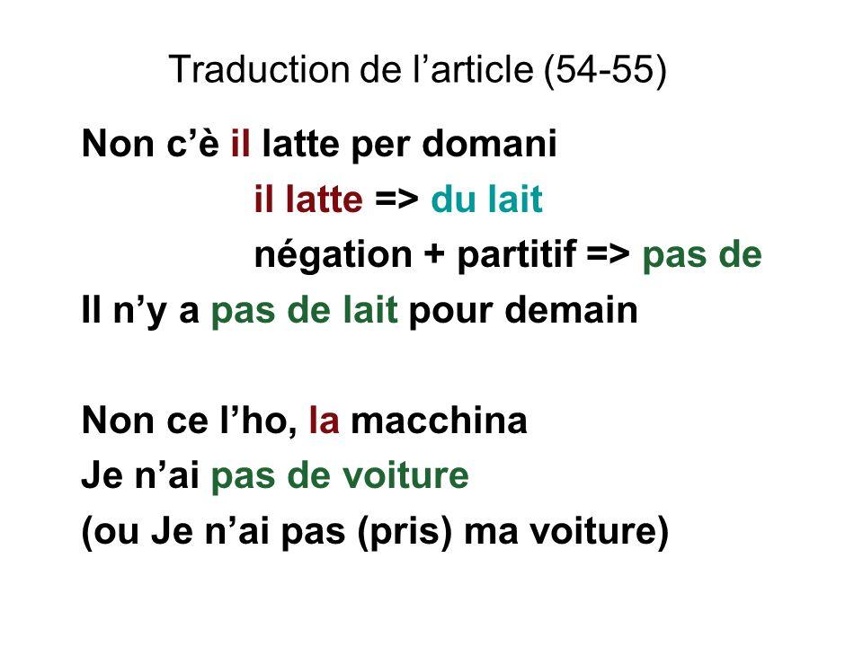 Traduction de larticle (54-55) Non cè il latte per domani il latte => du lait négation + partitif => pas de Il ny a pas de lait pour demain Non ce lho