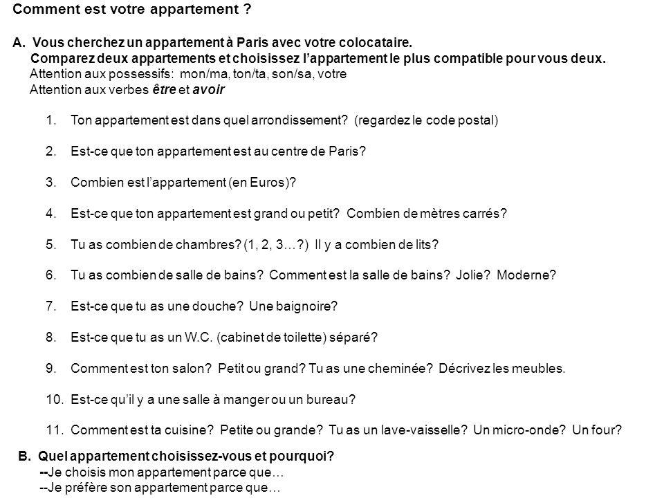 Comment est votre appartement ? A. Vous cherchez un appartement à Paris avec votre colocataire. Comparez deux appartements et choisissez lappartement