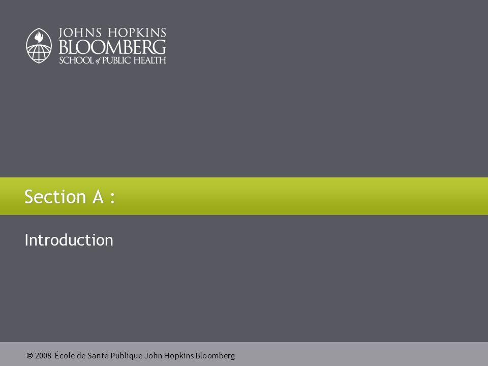 2008 École de Santé Publique John Hopkins Bloomberg Section A : Introduction