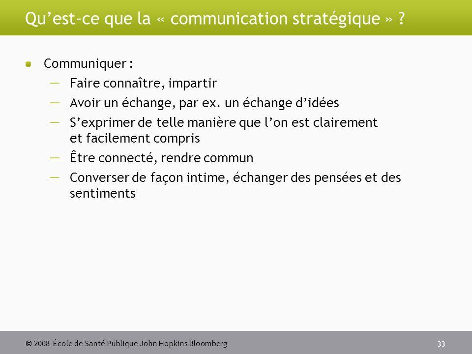 2008 École de Santé Publique John Hopkins Bloomberg 33 Quest-ce que la « communication stratégique » .