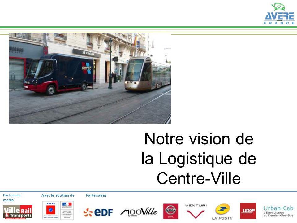 Partenaire média Avec le soutien dePartenaires 8 Notre vision de la Logistique de Centre-Ville