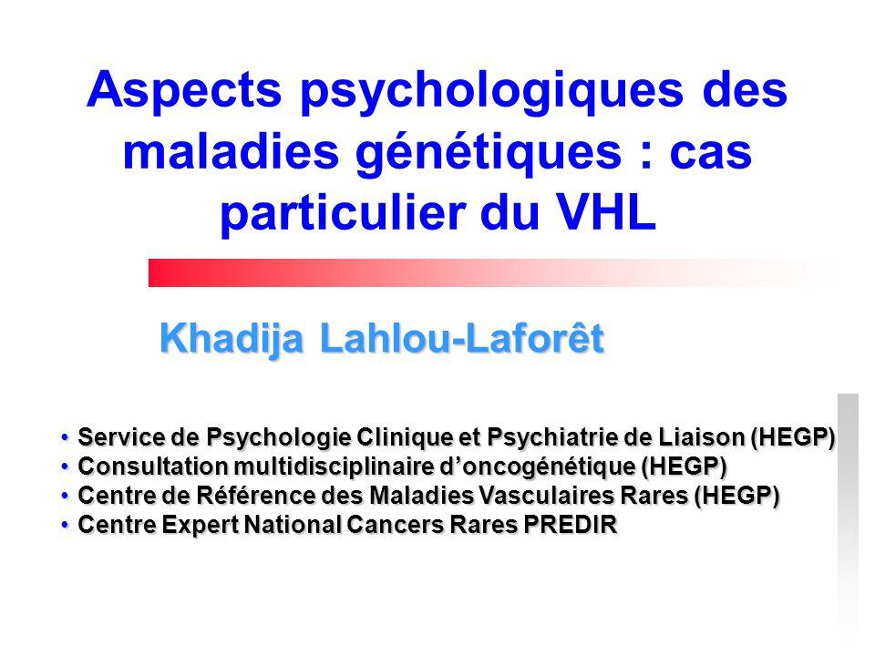Aspects psychologiques des maladies génétiques : cas particulier du VHL Khadija Lahlou-Laforêt Service de Psychologie Clinique et Psychiatrie de Liais