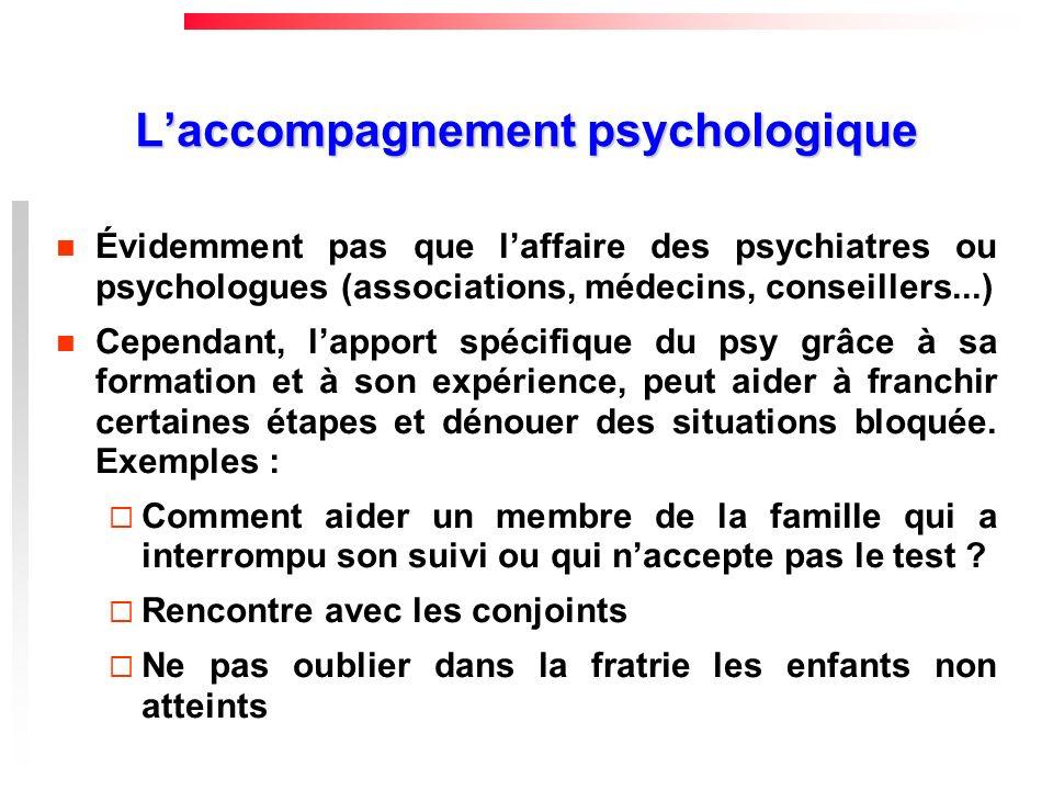 Laccompagnement psychologique Évidemment pas que laffaire des psychiatres ou psychologues (associations, médecins, conseillers...) Cependant, lapport