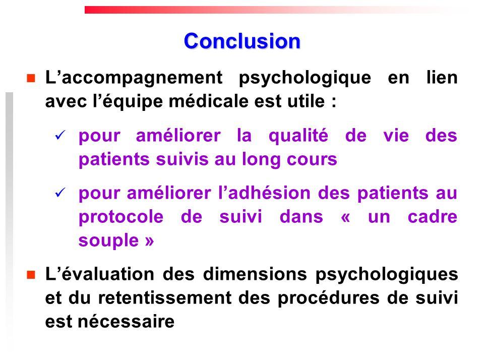 Conclusion Laccompagnement psychologique en lien avec léquipe médicale est utile : pour améliorer la qualité de vie des patients suivis au long cours