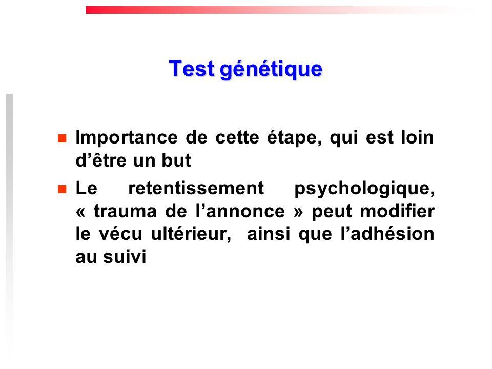Test génétique Importance de cette étape, qui est loin dêtre un but Le retentissement psychologique, « trauma de lannonce » peut modifier le vécu ulté