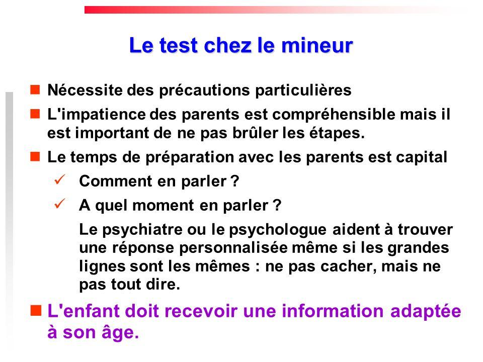 Le test chez le mineur Nécessite des précautions particulières L'impatience des parents est compréhensible mais il est important de ne pas brûler les