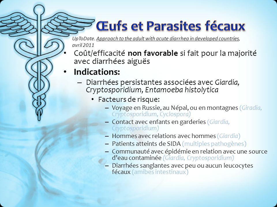 Coût/efficacité non favorable si fait pour la majorité avec diarrhées aiguës Indications: – Diarrhées persistantes associées avec Giardia, Cryptospori