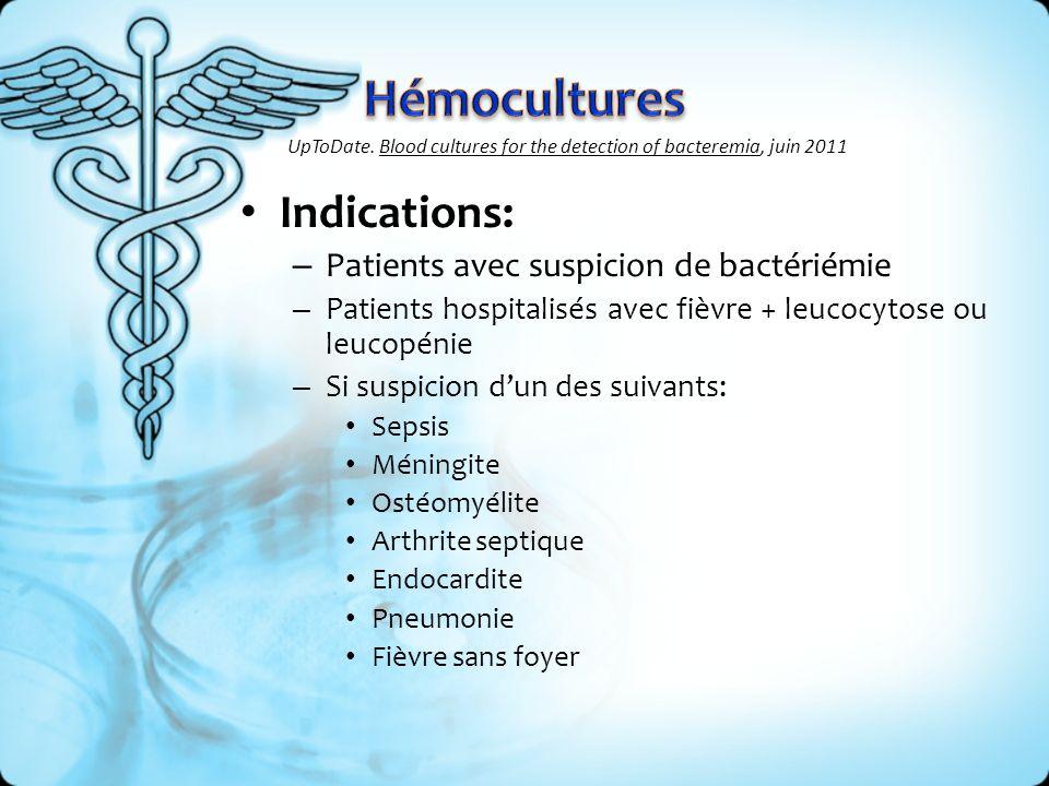Indications: – Patients avec suspicion de bactériémie – Patients hospitalisés avec fièvre + leucocytose ou leucopénie – Si suspicion dun des suivants: