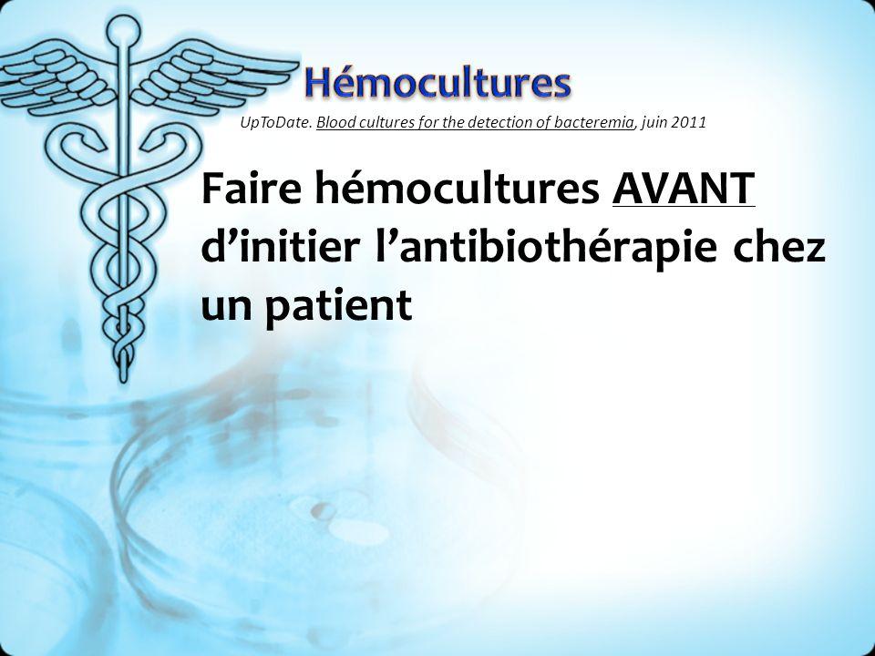 Faire hémocultures AVANT dinitier lantibiothérapie chez un patient UpToDate. Blood cultures for the detection of bacteremia, juin 2011
