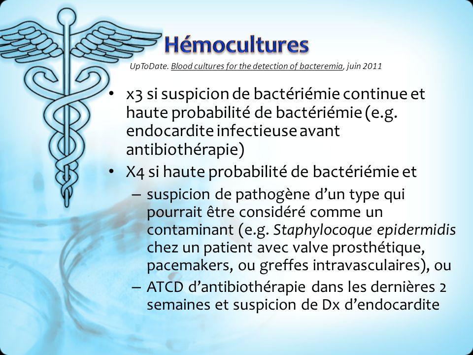 x3 si suspicion de bactériémie continue et haute probabilité de bactériémie (e.g. endocardite infectieuse avant antibiothérapie) X4 si haute probabili