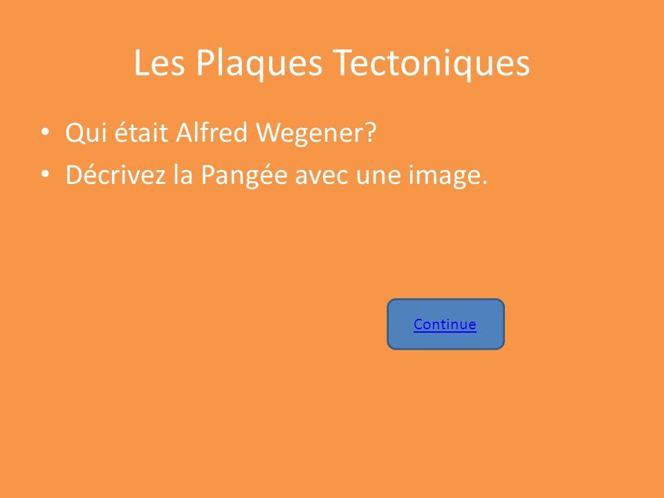 Les Plaques Tectoniques Qui était Alfred Wegener? Décrivez la Pangée avec une image. Continue