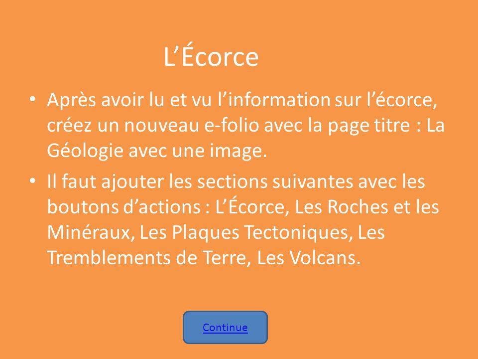 LÉcorce Après avoir lu et vu linformation sur lécorce, créez un nouveau e-folio avec la page titre : La Géologie avec une image. Il faut ajouter les s