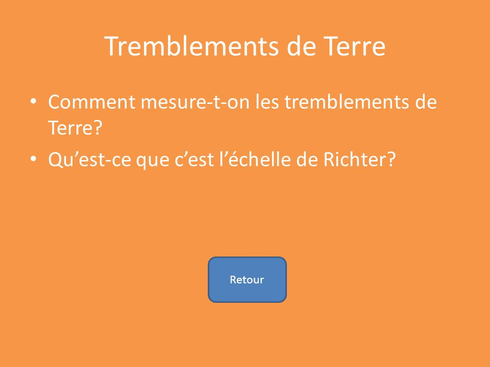 Tremblements de Terre Comment mesure-t-on les tremblements de Terre? Quest-ce que cest léchelle de Richter? Retour