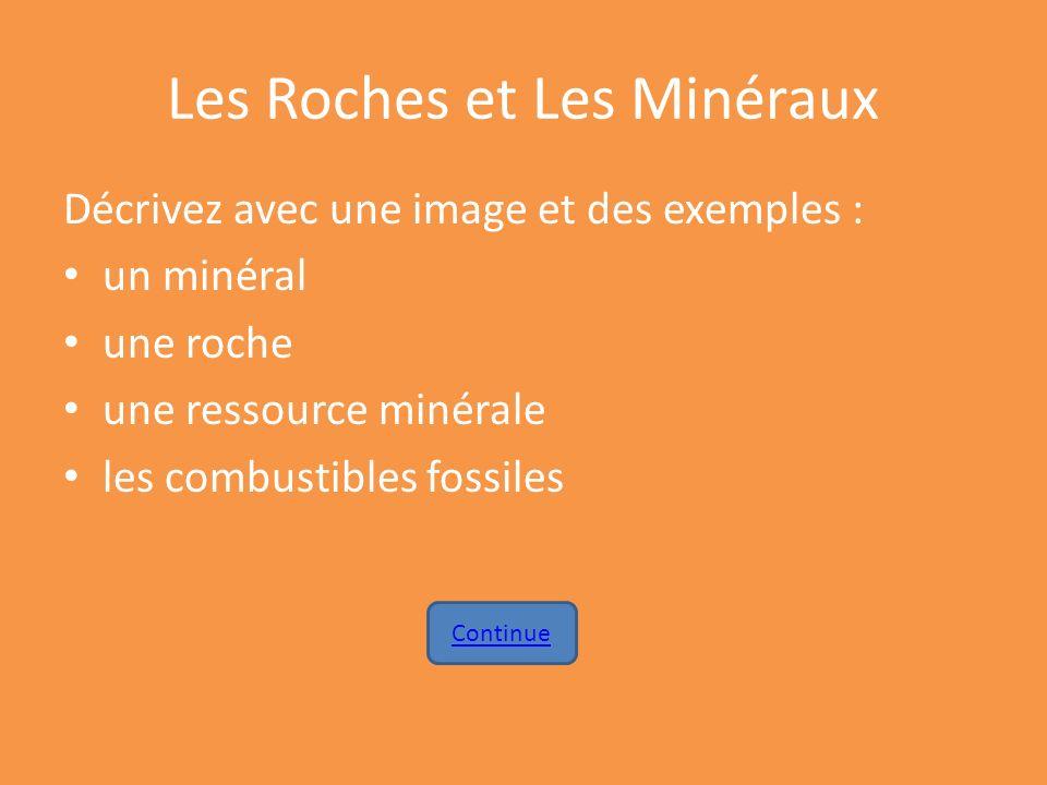 Les Roches et Les Minéraux Décrivez avec une image et des exemples : un minéral une roche une ressource minérale les combustibles fossiles Continue