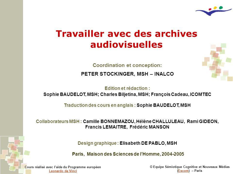 Travailler avec des archives audiovisuelles © Equipe Sémiotique Cognitive et Nouveaux Médias (Escom) – ParisEscom Cours réalisé avec laide du Programm