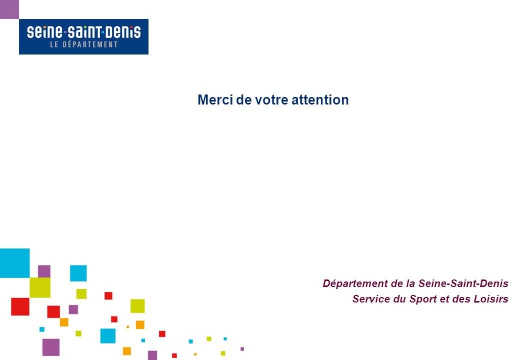 Département de la Seine-Saint-Denis Service du Sport et des Loisirs Merci de votre attention