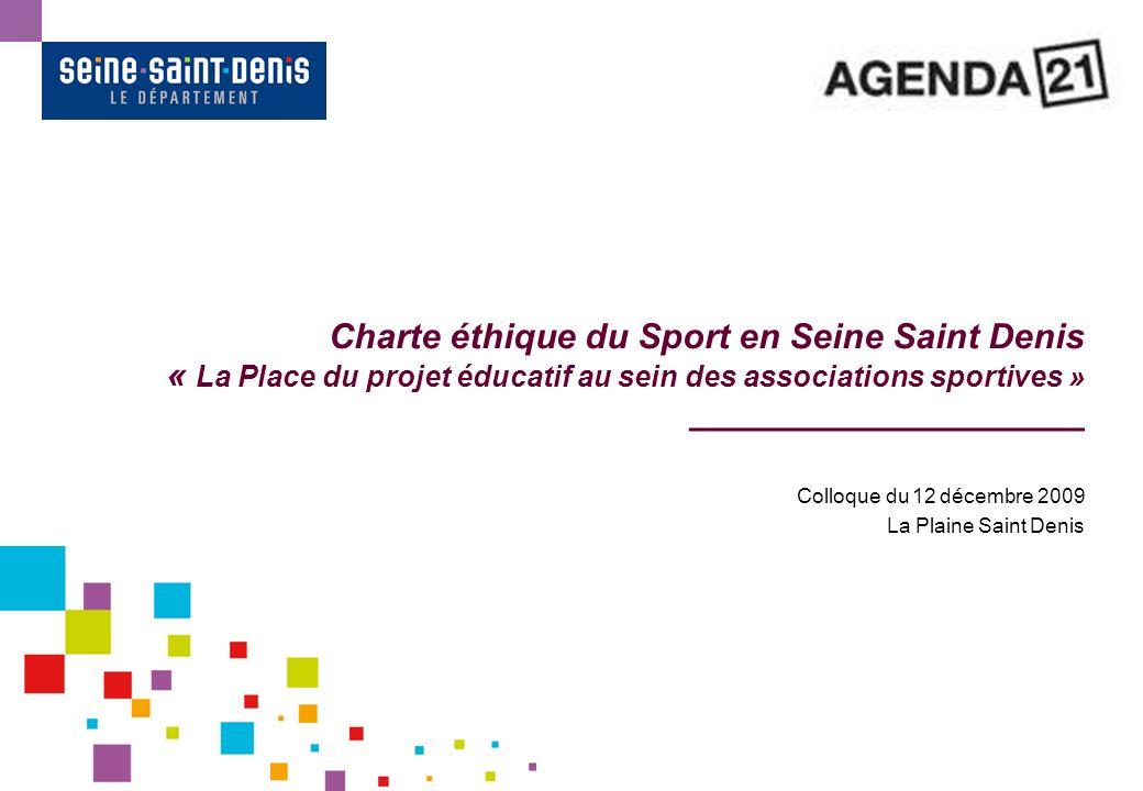 Charte éthique du Sport en Seine Saint Denis « La Place du projet éducatif au sein des associations sportives » ____________________ Colloque du 12 décembre 2009 La Plaine Saint Denis