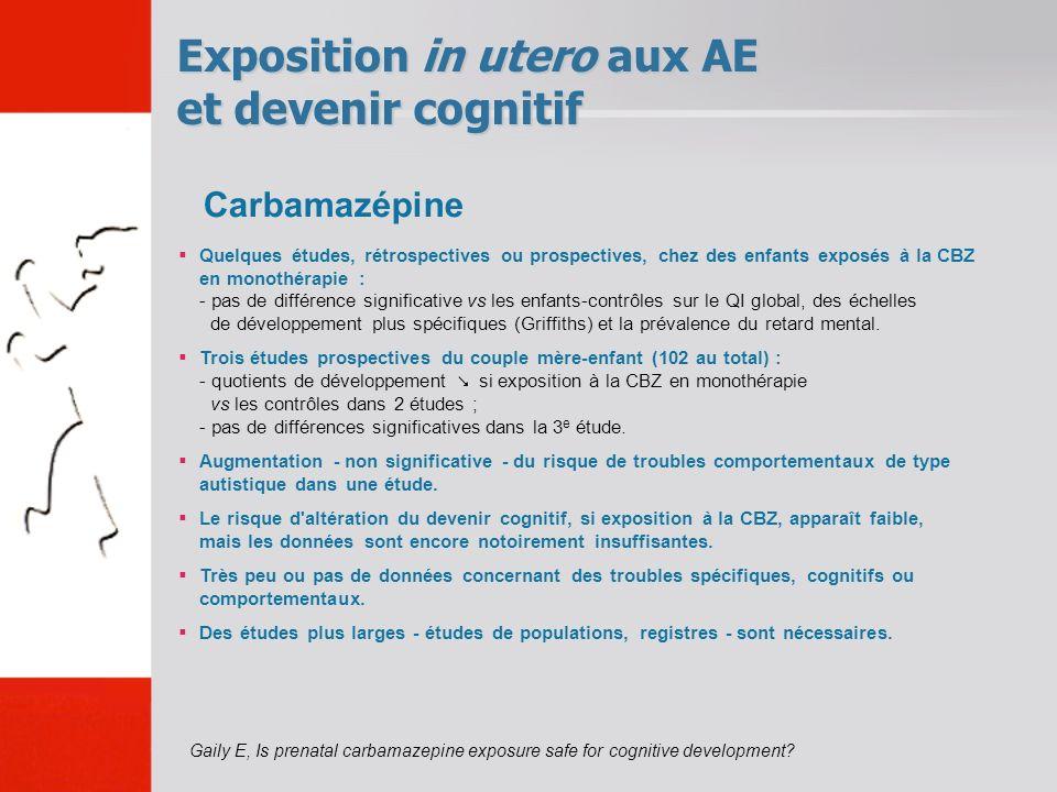 Exposition in utero aux AE et devenir cognitif Gaily E, Is prenatal carbamazepine exposure safe for cognitive development.