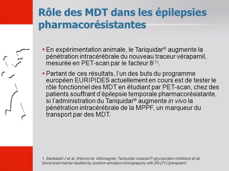 Rôle des MDT dans les épilepsies pharmacorésistantes En expérimentation animale, le Tariquidar ® augmente la pénétration intracérébrale du nouveau tra