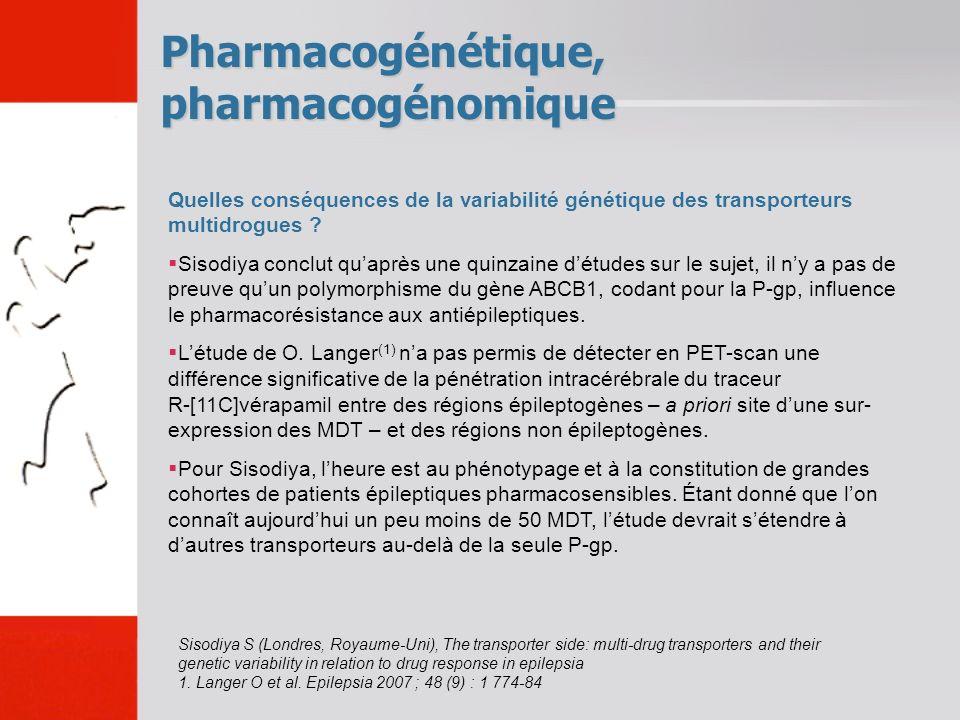 Pharmacogénétique, pharmacogénomique Quelles conséquences de la variabilité génétique des transporteurs multidrogues ? Sisodiya conclut quaprès une qu