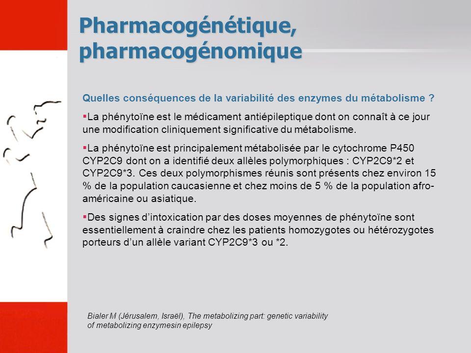Pharmacogénétique, pharmacogénomique Quelles conséquences de la variabilité des enzymes du métabolisme ? La phénytoïne est le médicament antiépileptiq