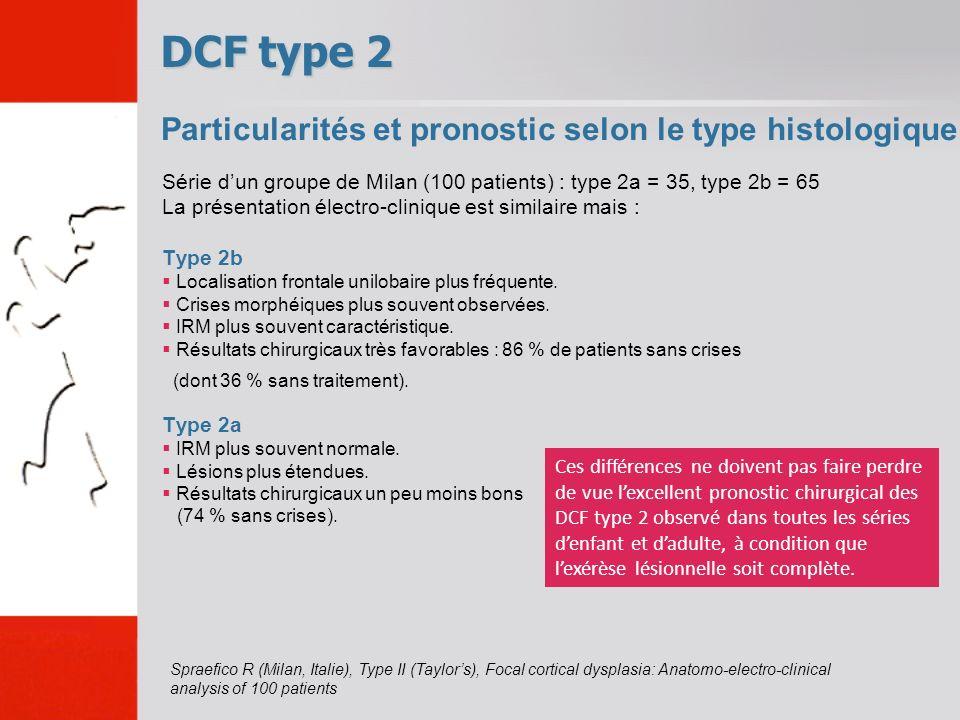 Série dun groupe de Milan (100 patients) : type 2a = 35, type 2b = 65 La présentation électro-clinique est similaire mais : Type 2b Localisation front
