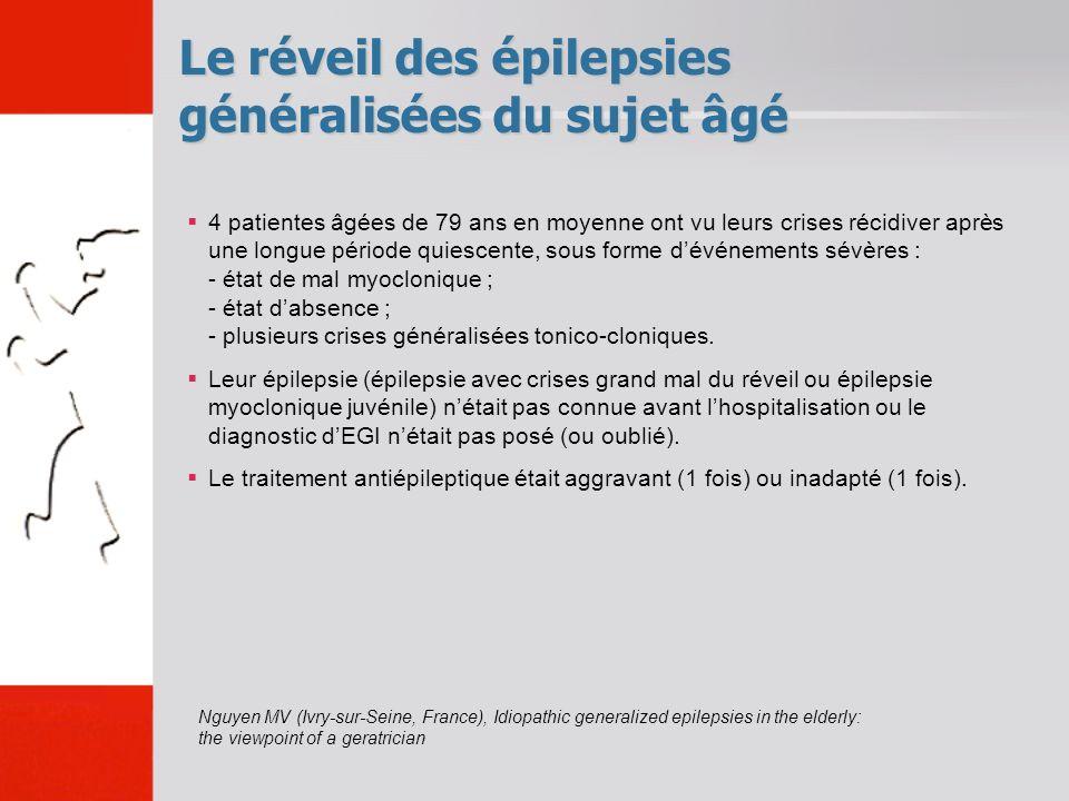 Le réveil des épilepsies généralisées du sujet âgé 4 patientes âgées de 79 ans en moyenne ont vu leurs crises récidiver après une longue période quies